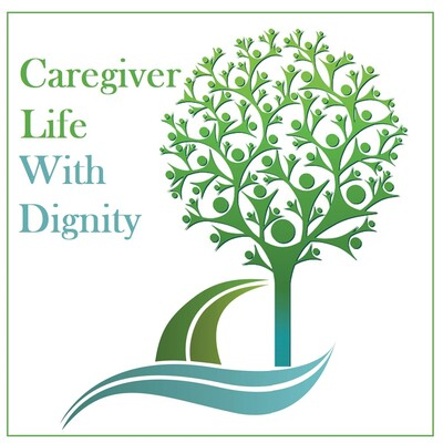 Care Giver Life with Dignity Podcast