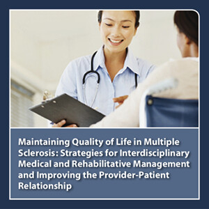 CME Outfitters - Maintaining Quality of Life in Multiple Sclerosis: Strategies for Interdisciplinary Medical and Rehabilitative Management and Improving the Provider-Patient Relationship