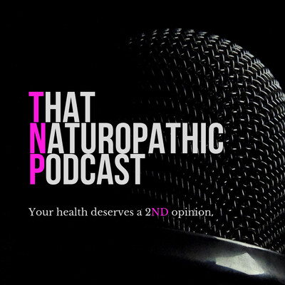That Naturopathic Podcast