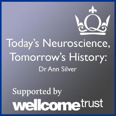 Today's Neuroscience, Tomorrow's History - Dr Ann Silver