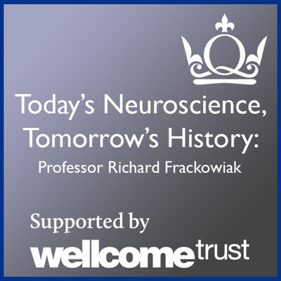 Today's Neuroscience, Tomorrow's History - Professor Richard Frackowiak