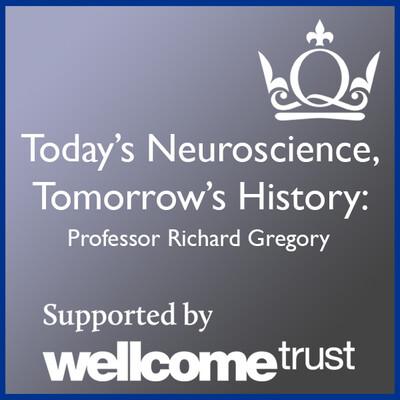 Today's Neuroscience, Tomorrow's History - Professor Richard Gregory