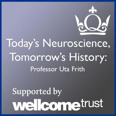 Today's Neuroscience, Tomorrow's History - Professor Uta Frith