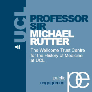 Today's Neuroscience, Tomorrow's History: Professor Sir Michael Rutter - Audio