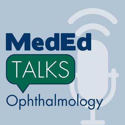 MedEdTalks - Ophthalmology