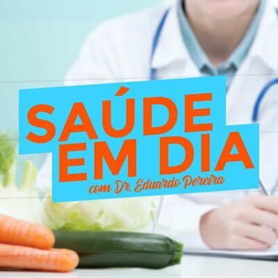 Saúde em Dia com Dr. Eduardo Pereira