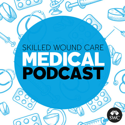 Skilled Wound Care Podcast