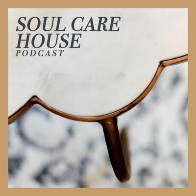 Soul Care House Podcast