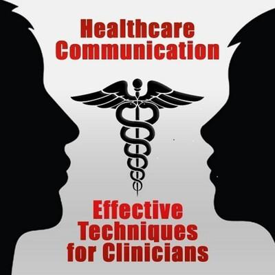 Healthcare Communication: Effective Techniques for Clinicians