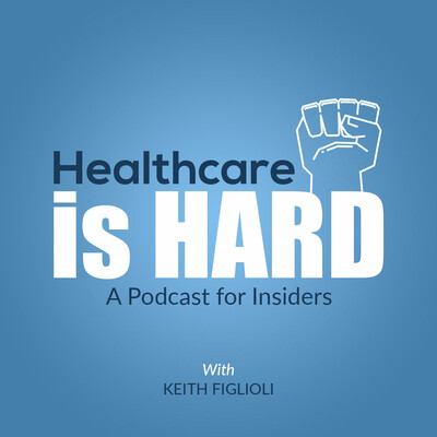 Healthcare is Hard: A Podcast for Insiders
