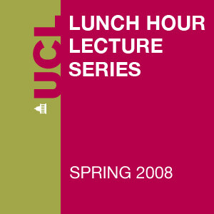 Lunch Hour Lectures - Spring 2008 - Video
