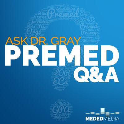 Ask Dr. Gray: Premed Q&A