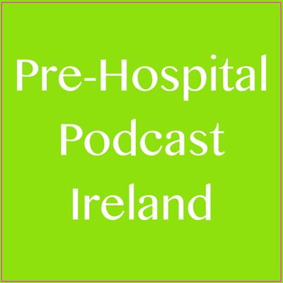 Pre-Hospital Podcast Ireland