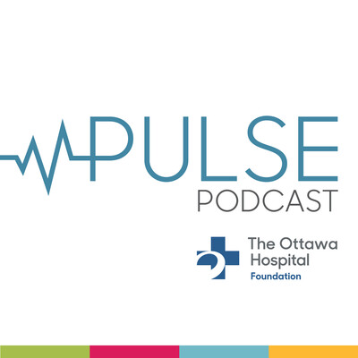 Pulse:The Ottawa Hospital Foundation Podcast