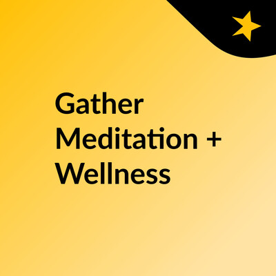 Gather Meditation + Wellness