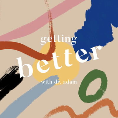 Getting Better with Dr. Adam