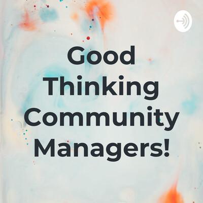 Good Thinking Community Managers!