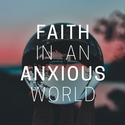 Faith in an Anxious World Parenting Podcast