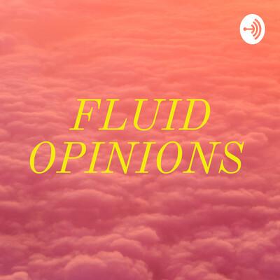 FLUID OPINIONS