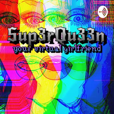 Your Virtual Girlfriend Sup3rQu33n