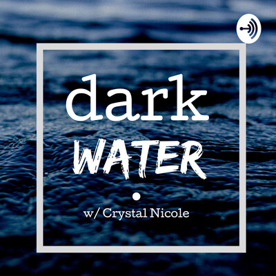 Dark Water w/Crystal Nicole