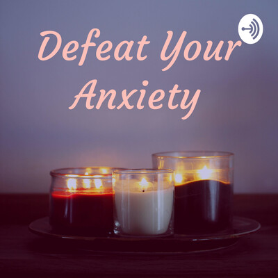 Defeat Your Anxiety