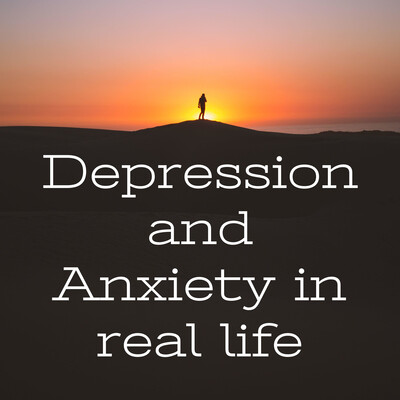 Depression and Anxiety in real life