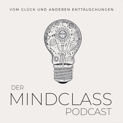 DER MINDCLASS-PODCAST - Vom Glück und anderen Enttäuschungen