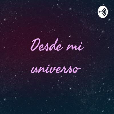 Desde mi universo