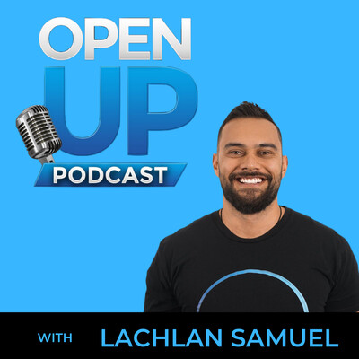 Open Up Podcast With Lachlan Samuel
