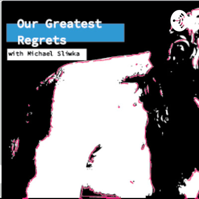 Our Greatest Regrets with Michael Sliwka