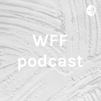 WFF podcast