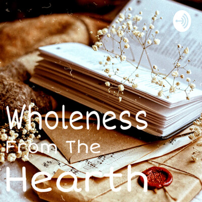 Wholeness From The Hearth
