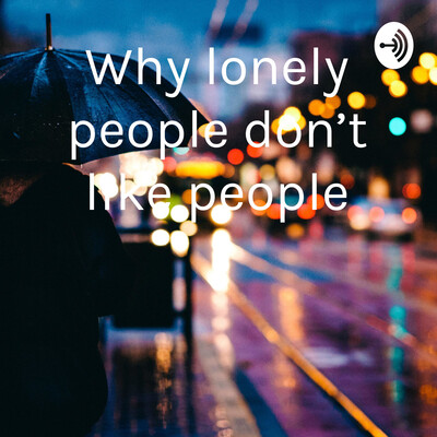Why lonely people don't like people