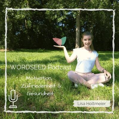 WORDSEED Podcast - Dein Podcast für Motivation, Zufriedenheit und Gesundheit