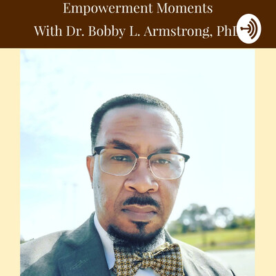 Empowerment Moments With Dr. Bobby L. Armstrong