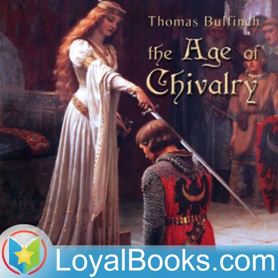 The Age of Chivalry, or Legends of King Arthur by Thomas Bulfinch