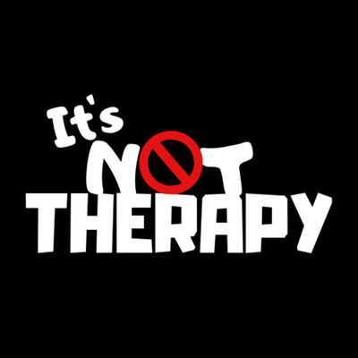 It's Not Therapy