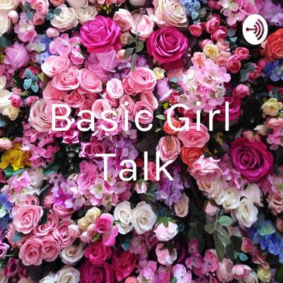 Basic Girl Talk