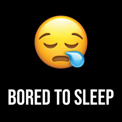 Bored to Sleep