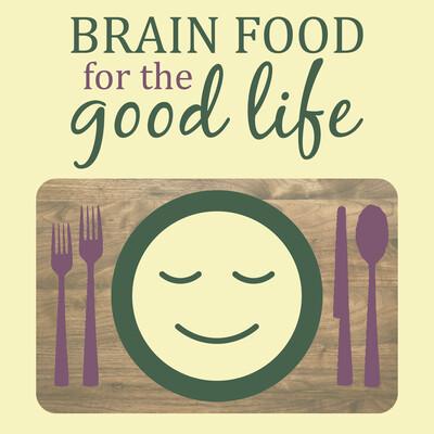 BrainFood for the Good Life