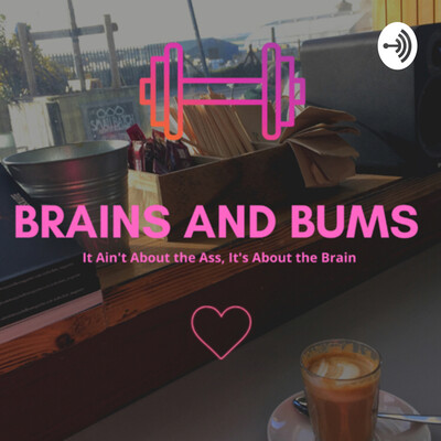 Brains and Bums