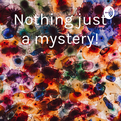 Nothing just a mystery!
