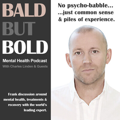 Charles Linden's Mental Health Discussion & Anxiety Disorder Sufferers Podcast - Bald But Bold