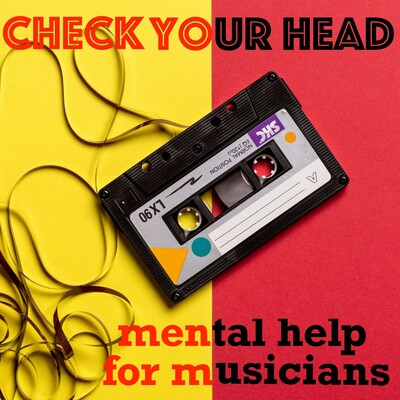 CHECK YOUR HEAD: Mental Help for Musicians