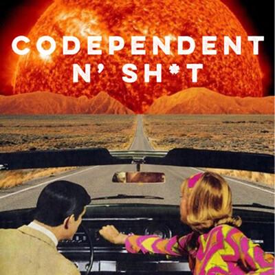 Codependent N' Sh*t