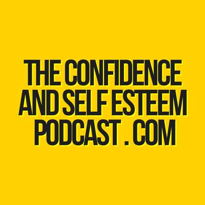 Confidence & Self Esteem Podcast
