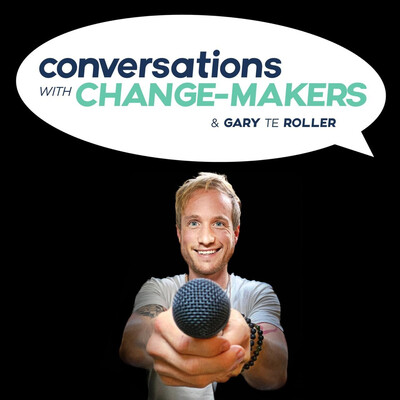 CONVERSATIONS WITH CHANGE-MAKERS with Gary te Roller