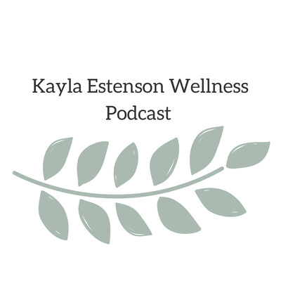 Kayla Estenson Wellness Podcast