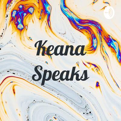 Keana Speaks